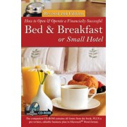 How to Open a Financially Successful Bed & Breakfast or Small Hotel 'With CDROM', Paperback