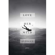 Love Her Wild: Poems, Hardcover