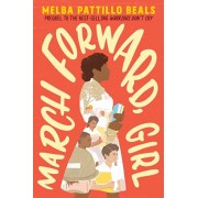 March Forward, Girl: From Young Warrior to Little Rock Nine, Paperback/Melba Pattillo Beals