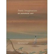 Poetic Imagination in Japanese Art: Selections from the Collection of Mary and Cheney Cowles, Hardcover/Maribeth Graybill