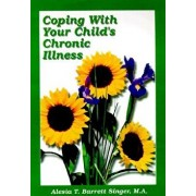 Coping with Your Child's Chronic Illness, Paperback/Alesia T. Barrett Singer M. a.