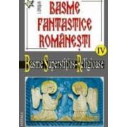 Basme fantastice romanesti IV 2 vol - Basme superstitios - Religioase - I. Oprisan