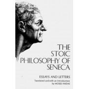 The Stoic Philosophy of Seneca: Essays and Letters, Paperback