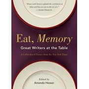 Eat, Memory: Great Writers at the Table, a Collection of Essays from the New York Times, Paperback/Amanda Hesser