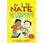 Big Nate: Say Good-Bye to Dork City, Paperback/Lincoln Peirce