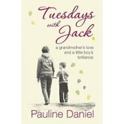 Tuesdays with Jack: a grandmother's love and a little boy's brilliance, Paperback/Pauline Daniel