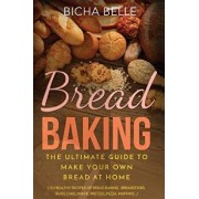 Bread Baking: The Ultimate Guide To Make Your Own Bread At Home With 50 Healthy Recipes Of Bread Baking, Breadsticks, Buns, Cakes, S, Paperback/Catherine Barut