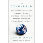 The Conundrum: How Scientific Innovation, Increased Efficiency, and Good Intentions Can Make Our Energy and Climate Problems Worse, Paperback/David Owen