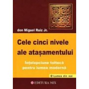 Cele cinci nivele ale atasamentului - Don Miguel Ruiz Jr.