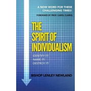 The Spirit of Individualism: A Now Word For These Challenging Times, Paperback/Bishop Lenley Newland