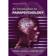 An Introduction to Parapsychology by Harvey J. Irwin & Caroline A. ...