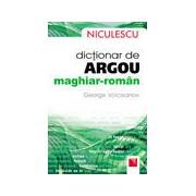 Dictionar de argou maghiar-roman / Hungarian-Romanian Slang Dictionary