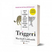 Triggeri. Cum sa faci schimbari care dureaza pentru a deveni persoana care vrei sa fii/Marshall Goldsmith, Mark Beiter