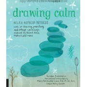 Drawing Calm: Relax, Refresh, Refocus with 20 Drawing, Painting, and Collage Workshops Inspired by Klimt, Klee, Monet, and More, Paperback