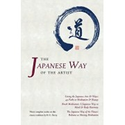 The Japanese Way of the Artist: Living the Japanese Arts & Ways, Brush Meditation, the Japanese Way of the Flower, Paperback/H. E. Davey