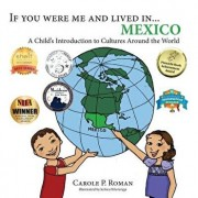 If You Were Me and Lived In... Mexico: A Child's Introduction to Cultures Around the World, Paperback/Carole P. Roman