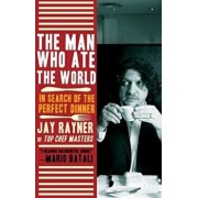 The Man Who Ate the World: In Search of the Perfect Dinner, Paperback/Jay Rayner
