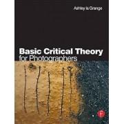 Basic Critical Theory for Photographers by Ashley la Grange