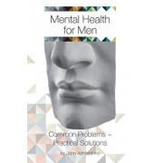 Mental Health for Men: Common Problems Practical Solutions, Paperback/Dr John Ashfield
