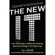 The New It: How Technology Leaders Are Enabling Business Strategy in the Digital Age, Hardcover/Jill Dyche