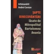 Sapte binecuvantari lasate de Mitropolitul Bartolomeu Anania/Andrei Coroian
