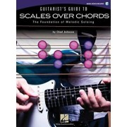 Guitarist's Guide to Scales Over Chords: The Foundation of Melodic Soloing 'With CD (Audio)', Paperback/Chad Johnson