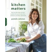 Kitchen Matters: More Than 100 Recipes and Tips to Transform the Way You Cook and Eat--Wholesome, Nourishing, Unforgettable, Paperback