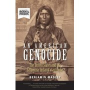 An American Genocide: The United States and the California Indian Catastrophe, 1846-1873, Paperback