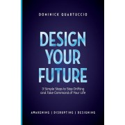 Design Your Future: 3 Simple Steps to Stop Drifting and Start Living, Paperback