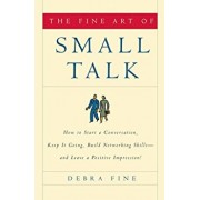 The Fine Art of Small Talk: How to Start a Conversation, Keep It Going, Build Networking Skills--And Leave a Positive Impression!, Hardcover/Debra Fine
