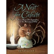 A Nest for Celeste: A Story about Art, Inspiration, and the Meaning of Home, Paperback/Henry Cole