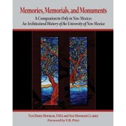 Memories, Memorials, and Monuments: A Companion to Only in New Mexico: An Architectural History of the University of New Mexico: The First Century 188, Paperback/Van Dorn Hooker