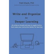 Write and Organize for Deeper Learning: 28 Evidence-Based and Easy-To-Apply Tactics That Will Make Your Instruction Better for Learning, Paperback/Patti O. Shank Phd