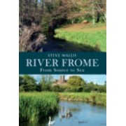 River Frome from Source to Sea (Wallis Steve)(Paperback) (9781445618043)