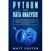 Python for Data Analysis: The Ultimate Beginner's Guide to Learn Programming in Python for Data Science with Pandas and NumPy, Master Statistica, Paperback/Matt Foster