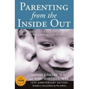 Parenting from the Inside Out 10th Anniversary Edition: How a Deeper Self-Understanding Can Help You Raise Children Who Thrive, Paperback/Daniel J. Siegel