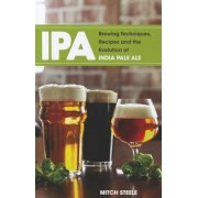 IPA: Brewing Techniques, Recipes and the Evolution of India Pale Ale, Paperback