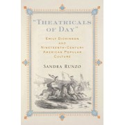 """theatricals of Day"": Emily Dickinson and Nineteenth-Century American Popular Culture, Paperback/Sandra Runzo"