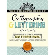 The Complete Book of Calligraphy & Lettering: A Comprehensive Guide to More Than 100 Traditional Calligraphy and Hand-Lettering Techniques, Hardcover/Cari Ferraro