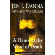 A Flame in the Wind of Death: Abbott and Lowell Forensic Mysteries Book 3, Paperback/Ann Vanderlaan