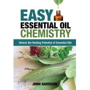 Easy Essential Oil Chemistry: Unlock the Healing Potential of Essential Oils