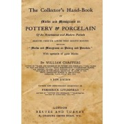 The Collector's Hand-Book of Marks and Monograms on Pottery & Porcelain: Of the Renaissanse and Modern Periods