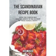 The Scandinavian Recipe Book: Cook the Finnish Way and Get Ahead in The Secrets of These Nordic Roots, Paperback/Angel Burns