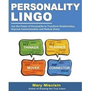 Personality Lingo: Use the Power of Personality to Transform Relationships, Improve Communication and Reduce Stress, Paperback/Mary Miscisin