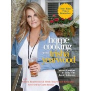 Home Cooking with Trisha Yearwood: Stories and Recipes to Share with Family and Friends, Hardcover
