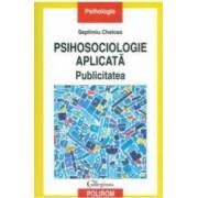 Psihosociologia aplicata Publicitatea - Septimiu Chelcea
