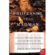 The Professor and the Madman: A Tale of Murder, Insanity, and the Making of the Oxford English Dictionary, Paperback/Simon Winchester