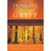 Traveling Through Grief: Learning to Live Again After the Death of a Loved One, Paperback