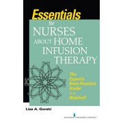 Essentials for Nurses about Home Infusion Therapy. The Expert's Best Practice Guide in a Nutshell, Paperback/Lisa A. Gorski