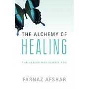 The Alchemy of Healing: The Healer Was Always You, Paperback/Farnaz Afshar